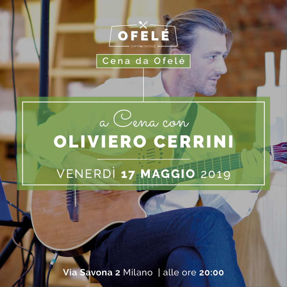A Cena con Oliviero Cerrini | Ofelé. Caffè & Coccole. Milano